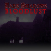 Dark Shadows: Bloodlust (Collected Episodes 8 - 13)