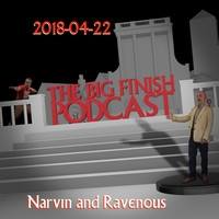 Big Finish Podcast 2018-04-22 Narvin and Ravenous