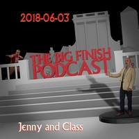 Big Finish Podcast 2018-06-03 Jenny and Class