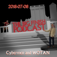 Big Finish Podcast 2018-07-08 Cybermen and WOTAN