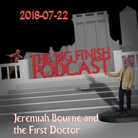 Big Finish Podcast 2018-07-22 Jeremiah Bourne and the First Doctor