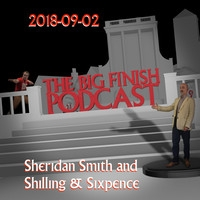 Big Finish Podcast 2018-09-02 Sheridan Smith and Shilling & Sixpence