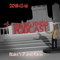 Big Finish Podcast 2018-12-16 Blake's 7 and Klein