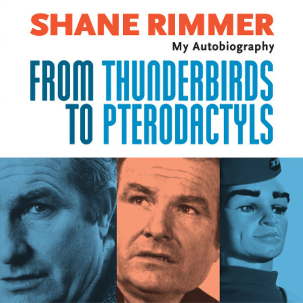 BF - From Thunderbirds to Pterodactyls - Shane Rimmer